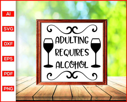 Adulting requires alcohol Svg cut file silhouette cricut vector clipart print ready editable svg file