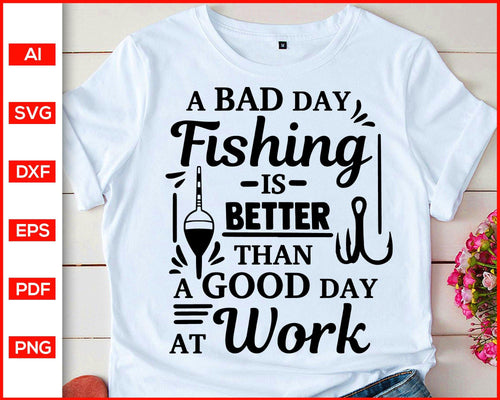 A bad day fishing is better than a good day at work svg cut file silhouette cricut vector clipart print ready editable svg file