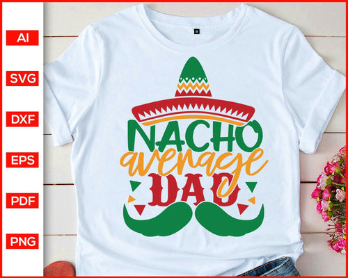 Nacho average dad svg father's day svg cut file silhouette cricut vector clipart print ready editable svg file