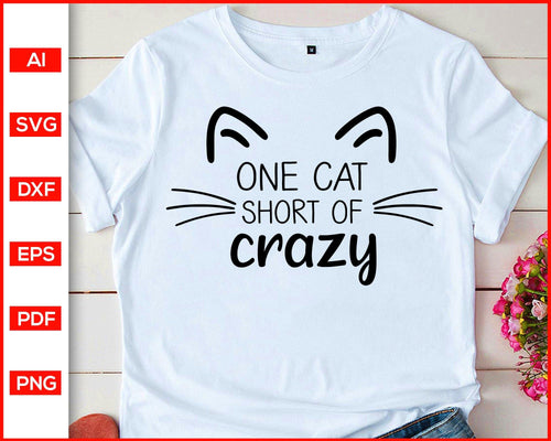One Cat Short Of Crazy svg, Cat Lady Shirt svg, Cat Mama shirt svg, Funny Cat Lover Shirt svg, Cat Mom Shirt svg, Fur Mama Shirt svg, Cat quotes, svg files for cricut, eps, png, dxf, silhouette cameo