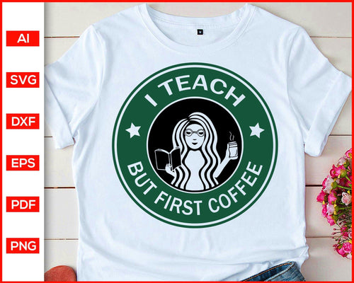 I Teach But First Coffee svg, Teacher Starbucks svg, svg file for cricut, eps, dxf, silhouette, print ready editable svg file
