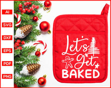 Load image into Gallery viewer, Let's Get Baked svg, Funny Kitchen Quotes, Cooking Svg, Dish Towel Svg, Pot Holder Svg, Christmas Pot Holder Svg, Pot Holder Svg, Baking Svg, Christmas Baking svg, Baking Quotes Svg, Apron Svg, Kitchen Sign Svg, svg files for cricut, eps, png, dxf, silhouette cameo