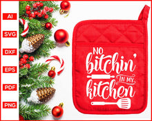 Load image into Gallery viewer, No Bitchin' In My Kitchen svg, Christmas Pot Holder Svg, Pot Holder Svg, Baking Svg, Christmas Baking svg, Baking Quotes Svg, Funny Kitchen Quotes, Cooking Svg, Dish Towel Svg, Pot Holder Svg, Apron Svg, Kitchen Sign Svg, svg files for cricut, eps, png, dxf, silhouette cameo