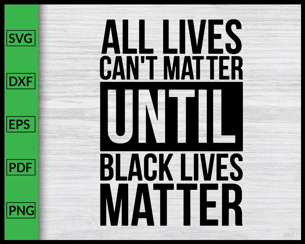 All Lives Can't Matter Until Black Lives Matter Svg Black History Month Svg African Black Pride Svg I Can't Breathe Svg Justice Svg BLM Svg Cut File