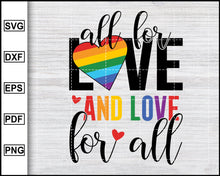 Load image into Gallery viewer, All for Love and Love for all Svg, Lgbt Svg, Pride Svg, Gay Pride Svg, eps, png, dxf, Silhouette Printable Files