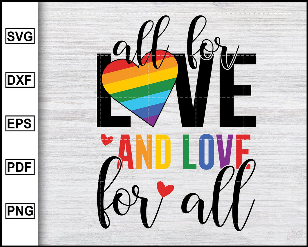 All for Love and Love for all Svg, Lgbt Svg, Pride Svg, Gay Pride Svg, eps, png, dxf, Silhouette Printable Files