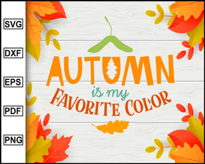Autumn is my Favorite Color svg, Thanksgiving svg, Fall svg file, Autumn svg, svg cut file, Printable Files