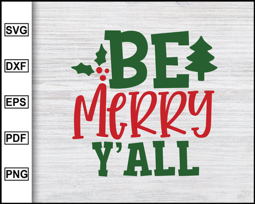 Be Merry Y'All Svg, Christmas Svg, Christmas 2020 Svg, Xmas Svg, Christmas Eve Svg, Funny Christmas Quotes Svg, Ugly Christmas Svg eps png dxf