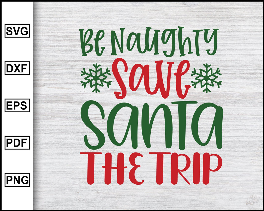 Be Naughty Save Santa The Trip Svg, Christmas Svg, Christmas 2020 Svg, Funny Christmas Quotes Svg, Ugly Christmas Svg eps png dxf