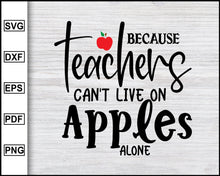 Load image into Gallery viewer, Because Teachers Can't live on Apples Alone Svg Teacher's Day Svg Teachers life Svg Teacher tribe Svg Teacher T-shirt eps png dxf