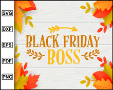 Load image into Gallery viewer, Black Friday Boss svg, Thanksgiving svg, Turkey day svg, Fall svg file, Autumn svg, svg cut file, Printable Files