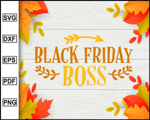 Black Friday Boss svg, Thanksgiving svg, Turkey day svg, Fall svg file, Autumn svg, svg cut file, Printable Files