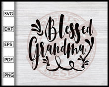 Load image into Gallery viewer, Blessed Grandma Svg Family Svg Cut File For Cricut Silhouette eps png dxf Printable Files