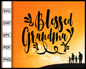 Blessed Grandma Svg Family Svg Cut File For Cricut Silhouette eps png dxf Printable Files