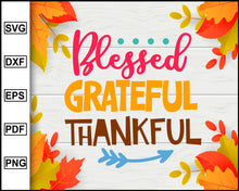 Load image into Gallery viewer, Blessed Grateful Thankful svg, Thanksgiving svg, Fall svg file, Autumn svg, svg cut file, Printable Files