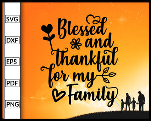 Blessed and Thankful for my Family Svg Family Svg Cut File For Cricut Silhouette eps png dxf Printable Files