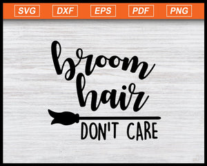 Broom Hair Don't Care Svg Halloween Svg Sanderson Sisters Svg Halloween Party Svg Cameo Cricut Halloween Shirt svg eps png dxf Printable Files