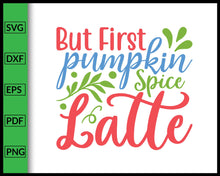Load image into Gallery viewer, But First Pumpkin Spice Latte svg Cut File For Cricut Silhouette eps png dxf Printable Files