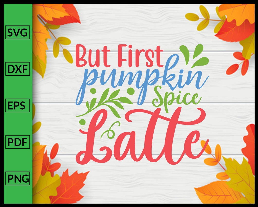 But First Pumpkin Spice Latte svg Cut File For Cricut Silhouette eps png dxf Printable Files