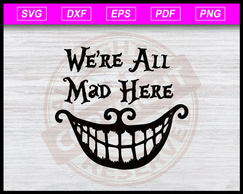 Cheshire Cat svg, we are all mad here svg, alice in wonderland, alice, wonderland, cat, cat svg, kitty cat svg, funny cat face svg, cat quotes svg instant download svg cricut cut files silhouette