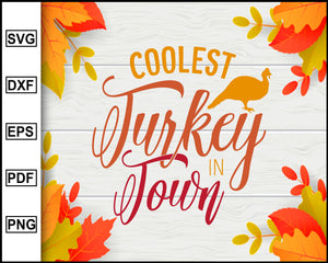 Coolest Turkey in Town svg, Thanksgiving svg, Fall svg file, Autumn svg, svg cut file, Printable Files
