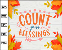 Load image into Gallery viewer, Count your blessings svg, Thanksgiving svg, Fall svg file, Autumn svg, svg cut file, Printable Files