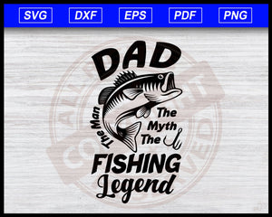 Dad The Man The Myth The Fishing Legend SVG Files, Dad Fishing SVG Files, Dad Fishing Legends, Dad Fishing Legend SVG Files Instant Download Svg Cricut Cut Files Silhouette