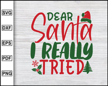 Load image into Gallery viewer, Dear Santa I Really Tried Svg, Christmas Svg, Christmas 2020 Svg, Xmas Svg, Christmas Eve Svg, Ugly Christmas Svg Cut File Printable Files