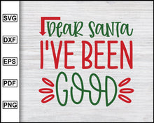 Load image into Gallery viewer, Dear Santa I have Been Good Svg, Christmas Svg, Christmas 2020 Svg, Xmas Svg, Funny Christmas Quotes Svg, Ugly Christmas Svg eps png dxf