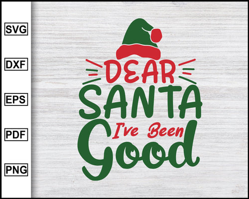 Dear Santa I have Been Good Svg, Christmas Svg, Christmas 2020 Svg, Xmas Svg, Funny Christmas Quotes Svg, Ugly Christmas Svg eps png dxf