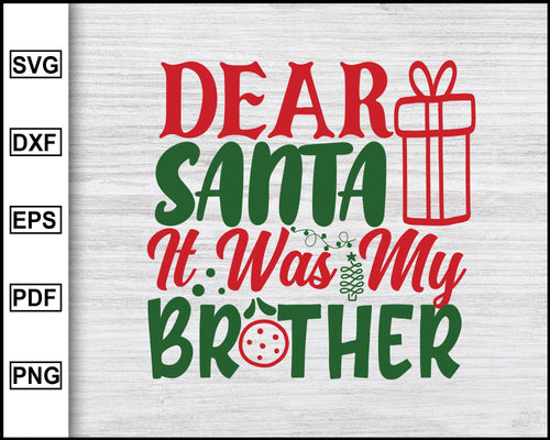 Dear Santa It Was My Brother Svg, Christmas Svg, Christmas 2020 Svg, Xmas Svg, Funny Christmas Quotes Svg, Ugly Christmas Svg eps png dxf
