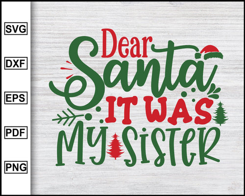 Dear Santa It Was My Sister Svg, Christmas Svg, Christmas 2020 Svg, Xmas Svg, Funny Christmas Quotes Svg, Ugly Christmas Svg eps png dxf