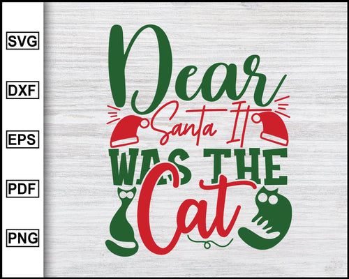 Dear Santa It Was The Cat Svg, Christmas Svg, Christmas 2020 Svg, Xmas Svg, Funny Christmas Quotes Svg, Ugly Christmas Svg eps png dxf