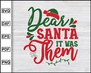 Dear Santa It Was Them Svg, Christmas Svg, Christmas 2020 Svg, Xmas Svg, Funny Christmas Quotes Svg, Ugly Christmas Svg eps png dxf