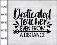 Load image into Gallery viewer, Dedicated Teacher Even From A Distance Svg, School Svg, Graduation Svg, Teachers Svg, Teacher Quotes Svg, eps png dxf Printable Files