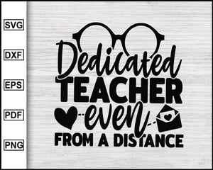 Dedicated Teacher Even From A Distance Svg, School Svg, Graduation Svg, Teachers Svg, Teacher Quotes Svg, eps png dxf Printable Files