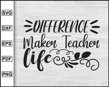 Load image into Gallery viewer, Difference Maker Teacher Life Svg, School Svg, Graduation Svg, Teachers Svg, Teacher Quotes Svg, eps png dxf Printable Files