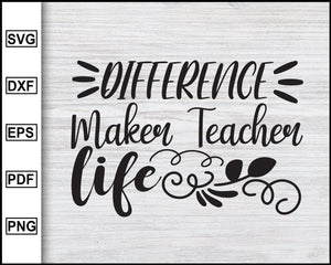 Difference Maker Teacher Life Svg, School Svg, Graduation Svg, Teachers Svg, Teacher Quotes Svg, eps png dxf Printable Files