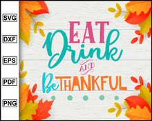 Load image into Gallery viewer, Eat Drink and Be Thankful svg, Thanksgiving svg, Fall svg file, Autumn svg, svg cut file, Printable Files