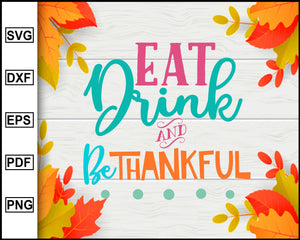 Eat Drink and Be Thankful svg, Thanksgiving svg, Fall svg file, Autumn svg, svg cut file, Printable Files