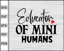 Load image into Gallery viewer, Educator Of Mini Humans Svg, School Svg, Graduation Svg, Teachers Svg, Teacher Quotes Svg, eps png dxf Printable Files