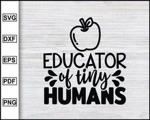 Load image into Gallery viewer, Educator Of Tiny Humans Svg, School Svg, Graduation Svg, Teachers Svg, Teacher Quotes Svg, eps png dxf Printable Files