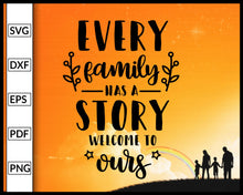 Load image into Gallery viewer, Every Family Has A Story Svg Papa Mom Grandpa Grandma Svg Family Svg Cut File For Cricut Silhouette eps png dxf Printable Files