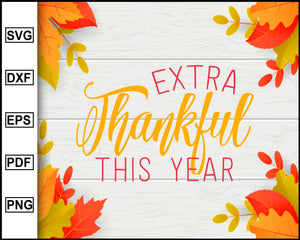 Extra Thankful This Year svg, Thanksgiving svg, Fall svg file, Autumn svg, svg cut file, Printable Files