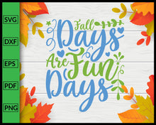 Load image into Gallery viewer, Fall Days Are Fun Days Svg Thanksgiving Svg Cut File For Cricut Silhouette eps png dxf Printable Files