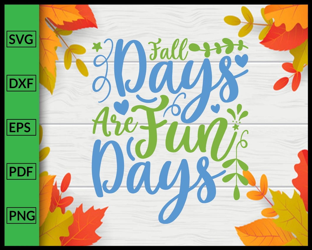 Fall Days Are Fun Days Svg Thanksgiving Svg Cut File For Cricut Silhouette eps png dxf Printable Files