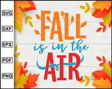 Load image into Gallery viewer, Fall is in the Air svg, Thanksgiving svg, Fall svg file, Autumn svg, svg cut file, Printable Files