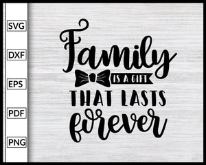 Family Is A Gift That Lasts Forever Svg Inspirational Quotes Svg Family Quotes Svg Cut File For Cricut Silhouette eps png dxf Printable Files