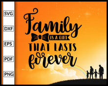 Load image into Gallery viewer, Family Is A Gift That Lasts Forever Svg Inspirational Quotes Svg Family Quotes Svg Cut File For Cricut Silhouette eps png dxf Printable Files