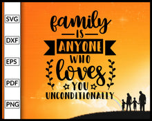 Load image into Gallery viewer, Family Is Anyone Who Loves You Unconditionally Svg Inspirational Quotes Svg Family Quotes Svg Cut File For Cricut Silhouette